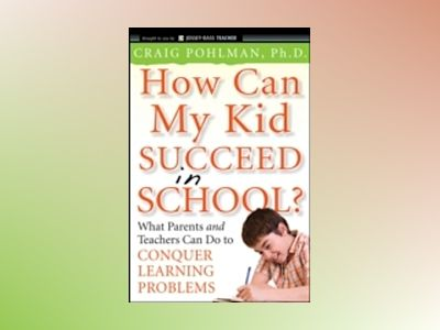 How Can My Kid Succeed in School? What Parents and Teachers Can Do to Conqu av Craig Pohlman