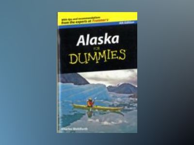 Alaska For Dummies, 4th Edition av Charles P. Wohlforth