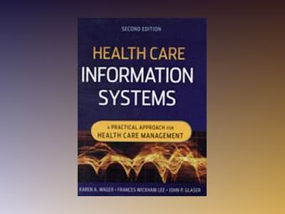 Health Care Information Systems: A Practical Approach for Health Care Manag av Karen A. Wager