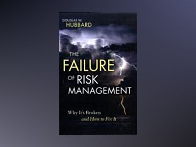 The Failure of Risk Management: Why It's Broken and How to Fix It av Douglas W. Hubbard