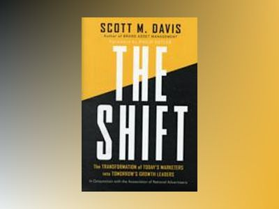 The Shift: The Transformation of Today's Marketers into Tomorrow's Growth L av Scott M. Davis