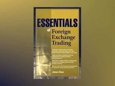 Essentials of Foreign Exchange Trading av James Chen