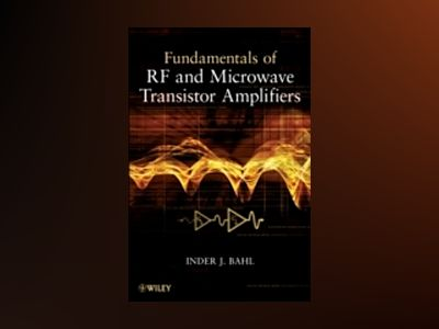 Fundamentals of RF and Microwave Transistor Amplifiers av Inder Bahl