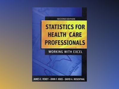 Statistics for Health Care Professionals: Working With Excel, 2nd Edition av James E. Veney