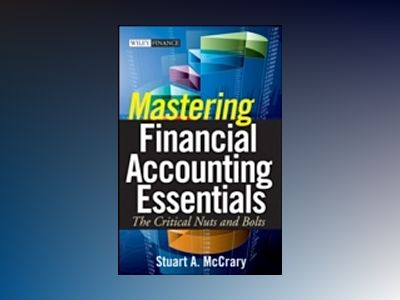 Mastering Financial Accounting Essentials: The Critical Nuts and Bolts av Stuart A. McCrary