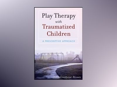 Play Therapy with Traumatized Children av Paris Goodyear-Brown