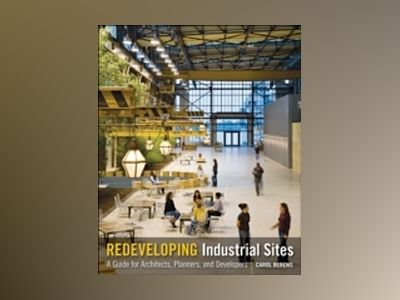 Redeveloping Industrial Sites: A Guide for Architects, Planners, and Develo av Carol Berens