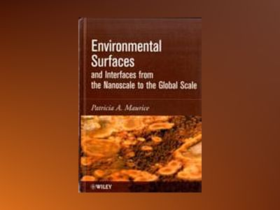 Environmental Surfaces and Interfaces from the Nanoscale to the Global Scal av Patricia Maurice
