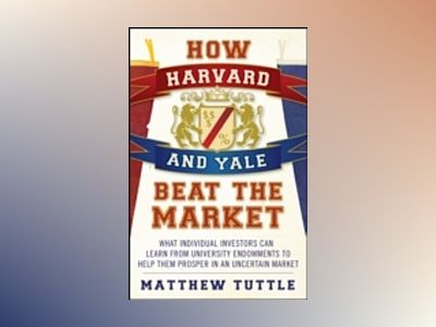 How Harvard and Yale Beat the Market: What Individual Investors Can Learn F av Matthew Tuttle
