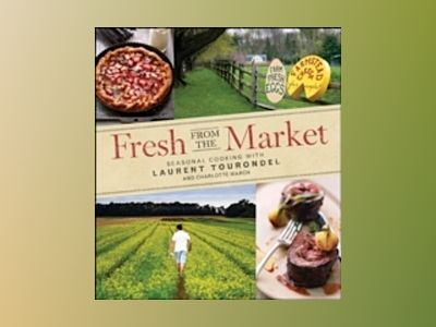 Fresh from the Market: Seasonal Cooking with Laurent Tourondel av Laurent Tourondel