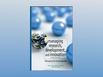 Management of Research, Development, and Innovation: Managing the Unmanagea av Ravi Jain