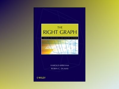 The Right Graph: A Manual for Technical and Scientific Authors av H. Kirkham