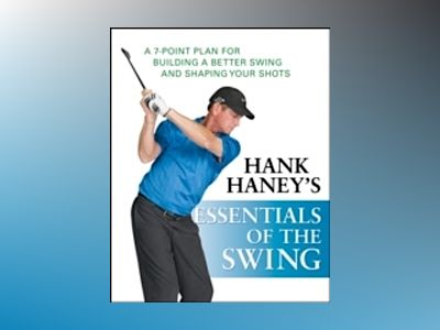 Hank Haney's Essentials of the Swing: A 7-Point Plan for Building a Better av Hank Haney
