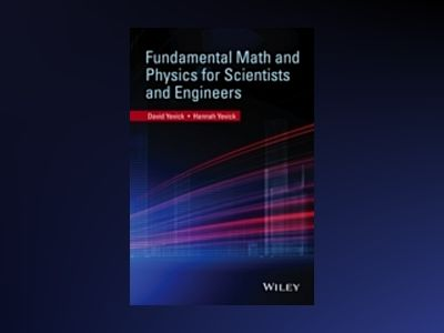 Fundamental Math and Physics for Scientists and Engineers av Yevick