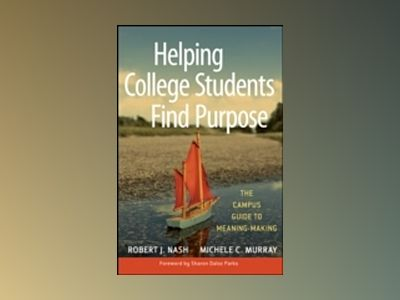 Helping College Students Find Purpose: The Campus Guide to Meaning-Making av Robert J. Nash