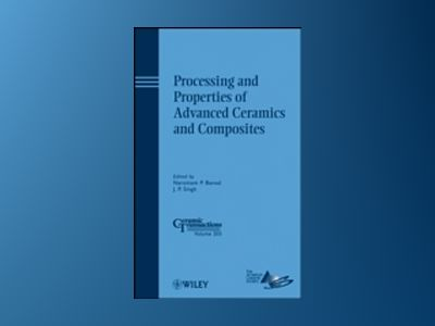 Processing and Properties of Advanced Ceramics and Composites: Ceramic Tran av Narottam P. Bansal