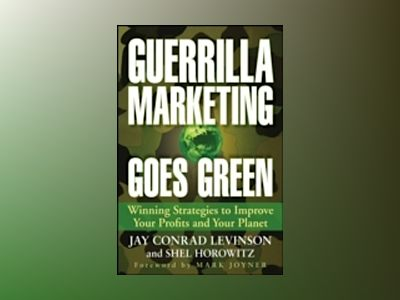 Guerrilla Marketing Goes Green: Winning Strategies to Improve Your Profits av Jay Conrad Levinson