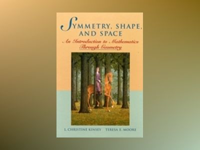 Symmetry, Shape, and Space: An Introduction to Mathematics Through Geometry av L. Christine Kinsey