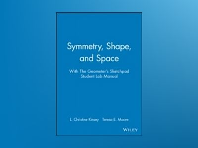 Symmetry, Shape, and Space with The Geometer's Sketchpad Student Lab Manual av L. Christine Kinsey
