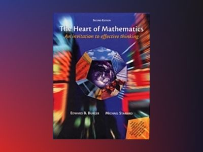 The Heart of Mathematics: An Invitation to Effective Thinking av Edward B. Burger