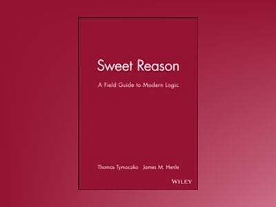 Sweet Reason: A Field Guide to Modern Logic av Tom Tymoczko