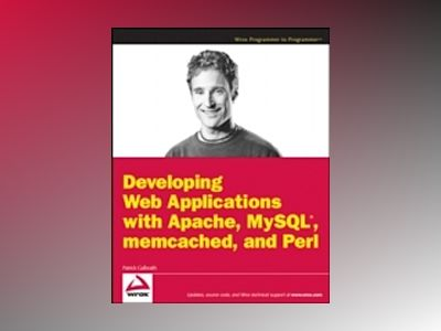 Developing Web Applications with Apache, MySQL, Memcached, and Perl av Patrick Galbraith