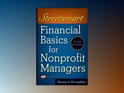Streetsmart Financial Basics for Nonprofit Managers, 3rd Edition av Thomas A. McLaughlin