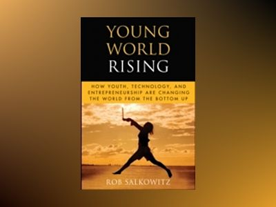 Young World Rising: How Youth Technology and Entrepreneurship are Changing av Rob Salkowitz
