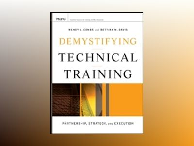 Managing Technical Training: Proven Approaches for Developing Strategy, Bui av Wendy L.Combs