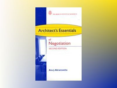 Architect's Essentials of Negotiation, 2nd Edition av Ava J. Abramowitz