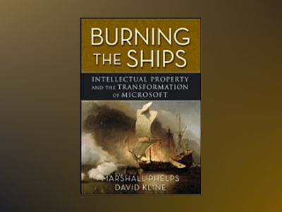 Burning the Ships: Intellectual Property and the Transformation of Microsof av Marshall Phelps