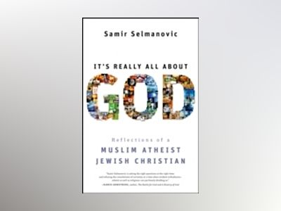 It's Really All About God: Reflections of a Muslim Atheist Jewish Christian av SamirSelmanovic
