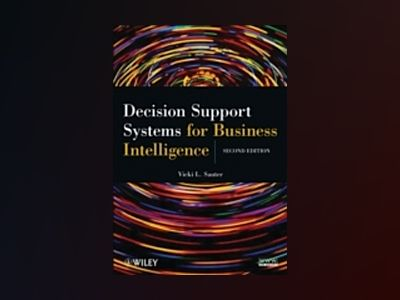 Decision Support Systems for Business Intelligence, 2nd Edition av Vicki L. Sauter