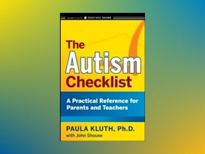 The Autism Checklist: A Practical Reference for Parents and Teachers av Paula Kluth