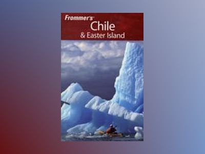 Frommer's Chile Easter Island, 2nd Edition av Nicholas Gill