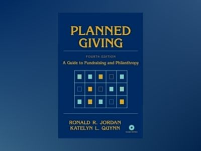 Planned Giving: A Guide to Fundraising and Philanthropy, 4th Edition av Ronald R. Jordan
