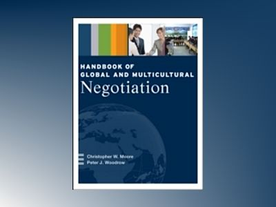 Handbook of Global and Multicultural Negotiation av Christopher W. Moore