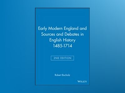 Early Modern England and Sources and Debates in English History 1485-1714, av Robert Bucholz