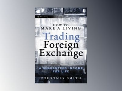 How to Make a Living Trading Foreign Exchange: A Guaranteed Income for Life av Courtney Smith