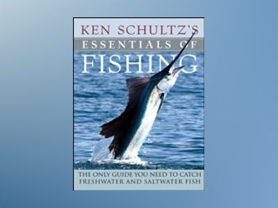 Ken Schultz's Essentials of Fishing: The Only Guide You Need to Catch Fresh av Ken Schultz