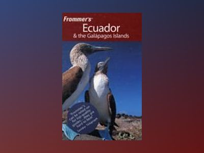 Frommer's Ecuador and the Galapagos Islands, 2nd Edition av Eliot Greenspan