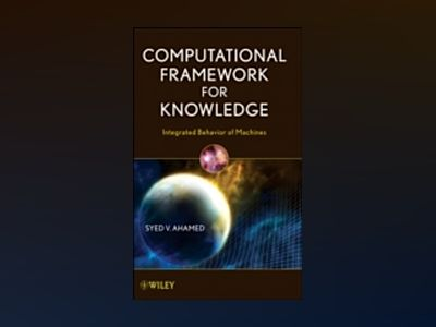 Computational Framework for Knowledge: Integrated Behavior of Machines av Syed V. Ahamed