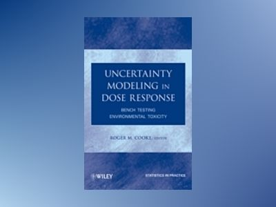 Uncertainty Modeling in Dose Response: Bench Testing Environmental Toxicity av Roger Cooke