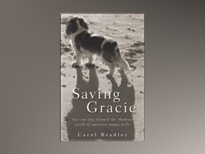 Saving Gracie: How One Dog Escaped the Shadowy World of American Puppy Mill av Carol Bradley