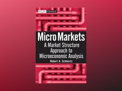 Micro Markets: A Market Structure Approach to Microeconomic Analysis av Robert A. Schwartz