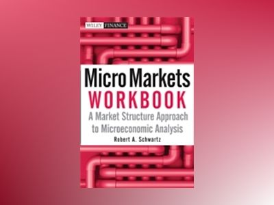 Micro Markets Workbook: A Market Structure Approach to Microeconomic Analys av Robert A. Schwartz