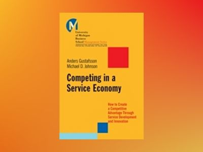 Competing in a Service Economy: How to Create a Competitive Advantage Throu av Michael D. Johnson