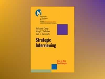 Strategic Interviewing: How to Hire Good People av Richaurd Camp