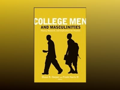 College Men and Masculinities: Theory, Research, and Implications for Pract av Shaun R. Harper