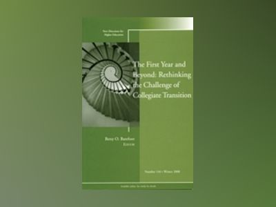 The First Year and Beyond: Rethinking the Challenge of Collegiate Transitio av HE